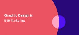 Graphic Design in B2B marketing